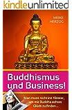 Buddhismus und Business!: Man muss nicht ins Kloster, um mit Buddha echtes Gl�ck zu finden...