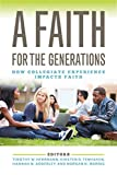 img - for A Faith for the Generations: How Collegiate Experience Impacts Faith book / textbook / text book