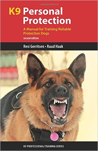 K9 Personal Protection: A Manual for Training Reliable Protection Dogs (K9 Professional Training Series) written by Resi Gerritsen