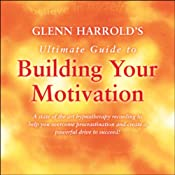 Glenn Harrold's Ultimate Guide to Building Your Motivation | [Glenn Harrold]
