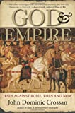 God and Empire: Jesus Against Rome, Then and Now (0060858311) by Crossan, John Dominic