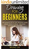 Drawing For Beginners: The Ultimate Step By Step Drawing Guide. Learn How To Draw - Drawing Lessons WITH PICTURES