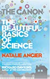 The Canon: A Whirligig Tour of the Beautiful Basics of Science Reprint Edition by Angier, Natalie [Paperback] (0571239722) by Angier, Natalie..