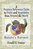 img - for A Produce Reference Guide to Fruits and Vegetables from Around the World: Nature's Harvest book / textbook / text book