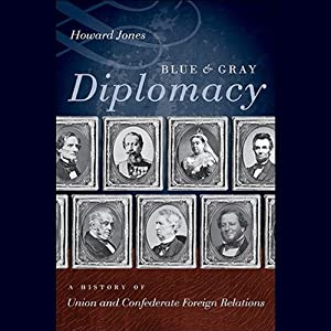 Blue and Gray Diplomacy: A History of Union and Confederate Foreign Relations | [Howard Jones]