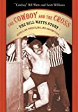 The Cowboy and the Cross: The Bill Watts Story: Rebellion, Wrestling and Redemption (1550227084) by Watts, Cowboy Bill