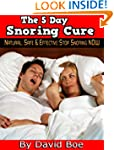 The 5 Day Snoring Cure: Natural, Safe...