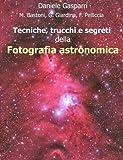 Fotocamere Digitali Best Deals - Tecniche, trucchi e segreti della fotografia astronomica (Italian Edition)