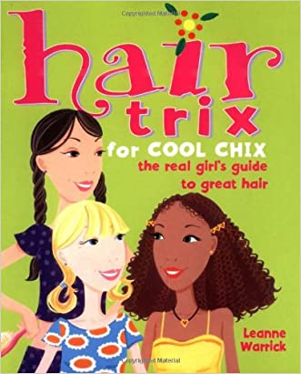 Hair Trix for Cool Chix: The Real Girl's Guide to Great Hair written by Leanne Warrick