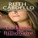 Bedding the Billionaire: Legacy Collection, Book 3 Audiobook by Ruth A Cardello Narrated by Kim Bubbs