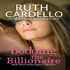 Bedding the Billionaire: Legacy Collection, Book 3 | [Ruth A Cardello]