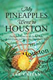 My Pineapples Went to Houston: Finding the Humor in My Dashed Hopes, Broken Dreams and Plans Gone Outrageously Awry