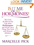 Is It Me or My Hormones?: The Good, t...