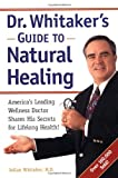 Dr. Whitakers Guide to Natural Healing : Americas Leading Wellness Doctor Shares His Secrets for Lifelong Health!