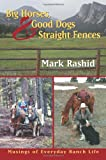 Big Horses Good Dogs And Straight Fences: Musings of Everyday Ranch Life