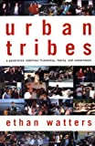 img - for Urban Tribes: A Generation Redefines Friendship, Family, and Commitment book / textbook / text book