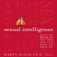 Sexual Intelligence: What We Really Want from Sex - and How to Get It (       UNABRIDGED) by Marty Klein Narrated by Alan Winter