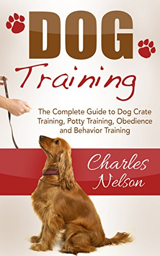 Free Kindle Book : Dog Training: The Complete Guide to Dog Crate Training, Potty Training, Obedience and Behavior Training (Dog Care and Training Book 2)