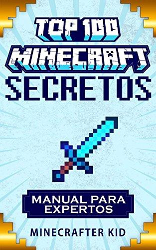 Minecraft en Español: Top 100 Secretos de Minecraft Manual para Expertos (Guía para Niños de Secretos de Minecraft No Oficial) (Manuales Ultimate de Secretos Minecraft)