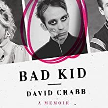 Bad Kid: A Memoir Audiobook by David Crabb Narrated by David Crabb