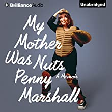 My Mother Was Nuts: A Memoir Audiobook by Penny Marshall Narrated by Penny Marshall