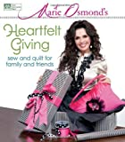Marie Osmonds Heartfelt Giving: Sew and Quilt for Family and Friends by Osmond, Marie (2010) Hardcover-spiral
