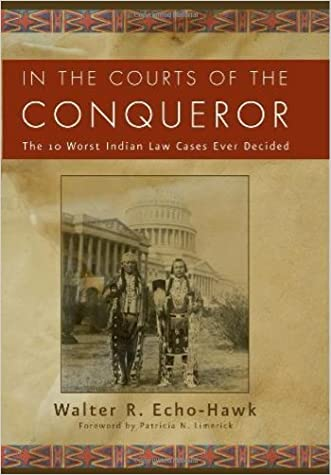 In the Courts of the Conqueror: The 10 Worst Indian Law Cases Ever Decided written by Walter R. Echo-Hawk