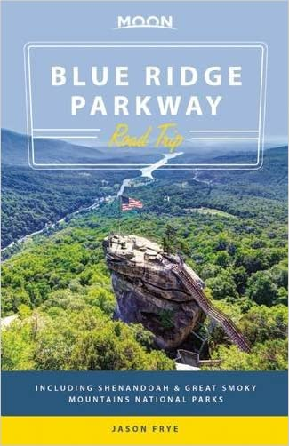 Moon Blue Ridge Parkway Road Trip: Including Shenandoah & Great Smoky Mountains National Parks (Moon Handbooks) written by Jason Frye