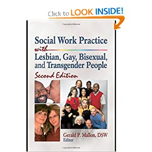 Social Work Practice with Lesbian, Gay, Bisexual, and Transgender People Gerald P. Mallon