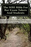 The MBE Bible For Bar Exam Takers And Students: Multi-State bible for bar examinations.This multi state volume will educate even the already advanced bar exam student.