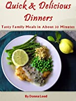 Quick and Delicious Dinners - Tasty Family Meals in About 30 Minutes