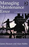 img - for Managing Maintenance Error: A Practical Guide by Reason, James, Hobbs, Alan (2003) Paperback book / textbook / text book