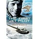 The First Jet Pilot: The Story of German Test Pilot Erich Warsitzby Lutz Warsitz
