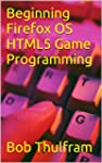 Beginning Firefox OS HTML5 Game Progr...