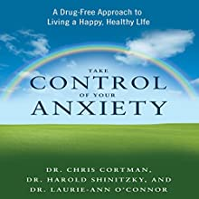 Take Control of Your Anxiety: A Drug-Free Approach to Living a Happy, Healthy Life (       UNABRIDGED) by Dr. Christopher Cortman, Dr. Harold Shinitzky, Dr. Laurie-Ann O'Connor Narrated by Walter Dixon