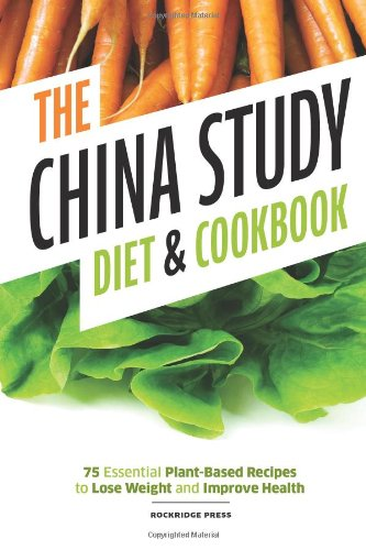 China Study Diet and Cookbook: 75 Essential Plant-Based Recipes to Lose Weight & Improve Health