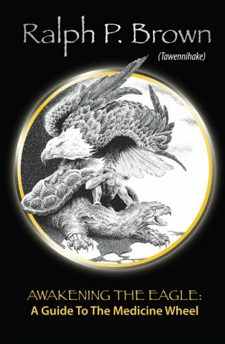 Awakening the Eagle: A Guide to the Medicine Wheel