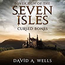 Cursed Bones: Sovereign of the Seven Isles, Book 5 (       UNABRIDGED) by David A. Wells Narrated by Derek Perkins