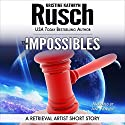 The Impossibles: A Retrieval Artist Short Story: Retrieval Artist Series Audiobook by Kristine Kathryn Rusch Narrated by Jane Kennedy