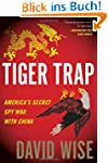 Tiger Trap: America's Secret Spy War...