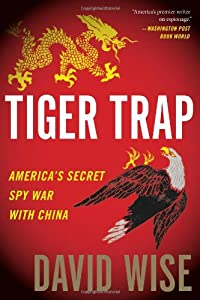 Tiger Trap: AmericaÂ's Secret Spy War with China: David Wise