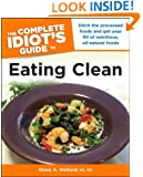 The Complete Idiot's Guide to Eating Clean (Complete Idiot's Guides (Lifestyle Paperback))