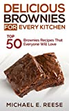 Delicious Brownies for Every Kitchen: Top 50 Brownie Recipes That Everyone Will Love