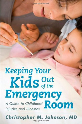Keeping Your Kids Out Of The Emergency Room: A Guide To Childhood Injuries And Illnesses front-697237