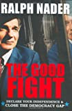The Good Fight: Declare Your Independence and Close the Democracy Gap (0060756047) by Ralph Nader
