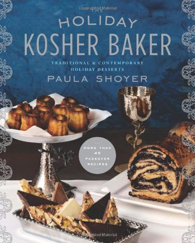 The Holiday Kosher Baker: Traditional & Contemporary Holiday Desserts by Paula Shoyer