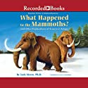 What Happened to the Mammoths?: And Other Explorations of Science in Action Audiobook by Jack Myers Narrated by Nick Landrum
