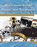 Hollywood Studio Production Techniques: Theory and Practice (Digital Filmmaker Series)
