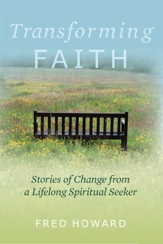 Transforming Faith: Stories of Change from a Lifelong Spiritual Seeker