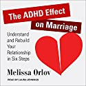 The ADHD Effect on Marriage: Understand and Rebuild Your Relationship in Six Steps Audiobook by Melissa Orlov Narrated by Laura Jennings
